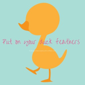 Put on Your Duck Feathers (1)