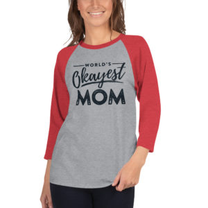 World's Okayest Mom 3/4 sleeve raglan shirt