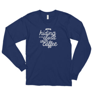 Hiding in the Closet with Coffee Long Sleeve T-shirt (Unisex)