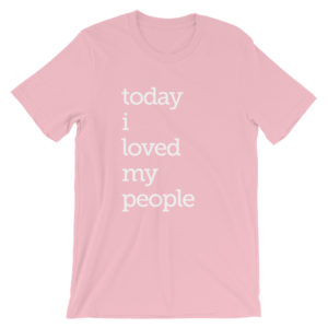 Today I Loved My People Short-Sleeve Unisex T-Shirt